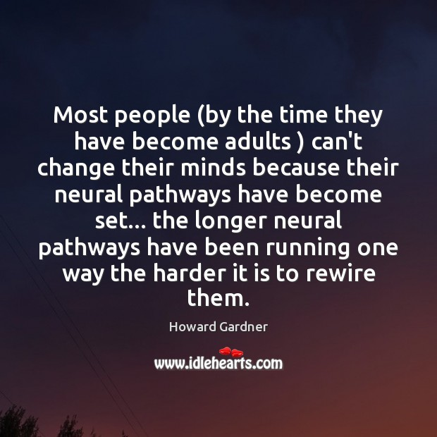 Most people (by the time they have become adults ) can't change their Howard Gardner Picture Quote