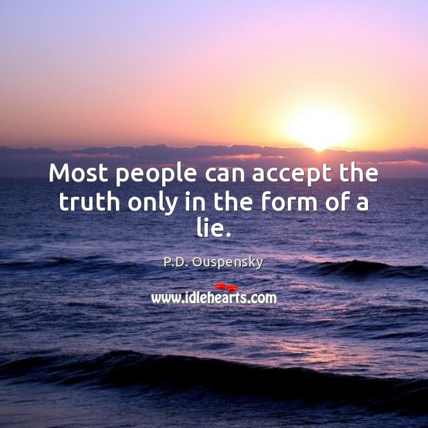Most people can accept the truth only in the form of a lie. Image