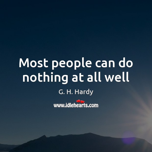 Most people can do nothing at all well Image
