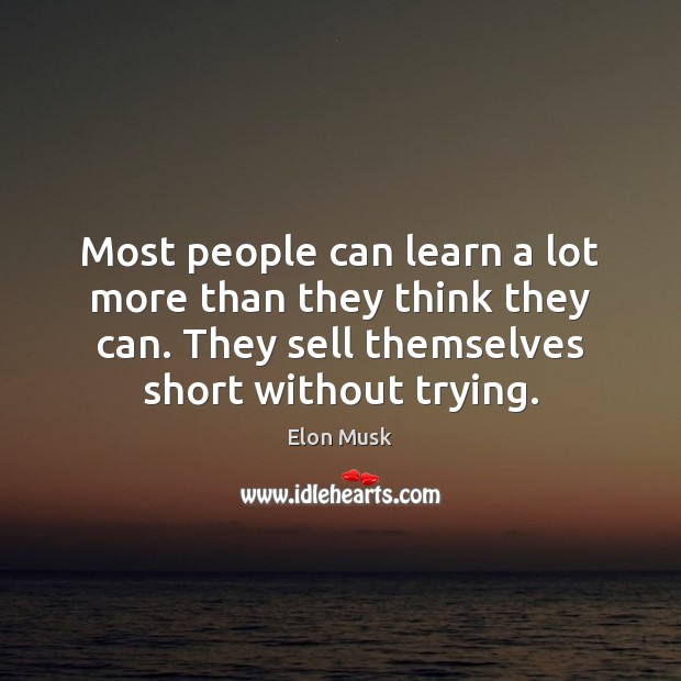 Most people can learn a lot more than they think they can. Elon Musk Picture Quote
