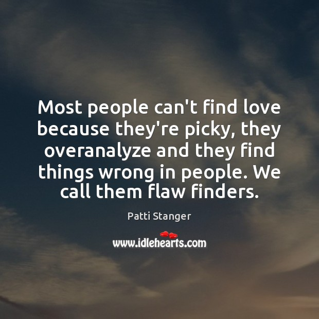 Most people can't find love because they're picky, they overanalyze and they Patti Stanger Picture Quote