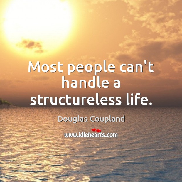 Image, Most people can't handle a structureless life.