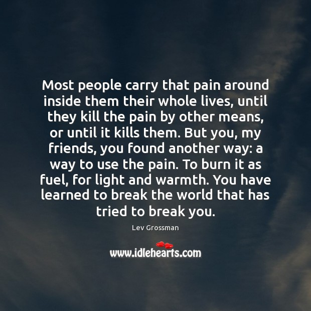 Most people carry that pain around inside them their whole lives, until Lev Grossman Picture Quote