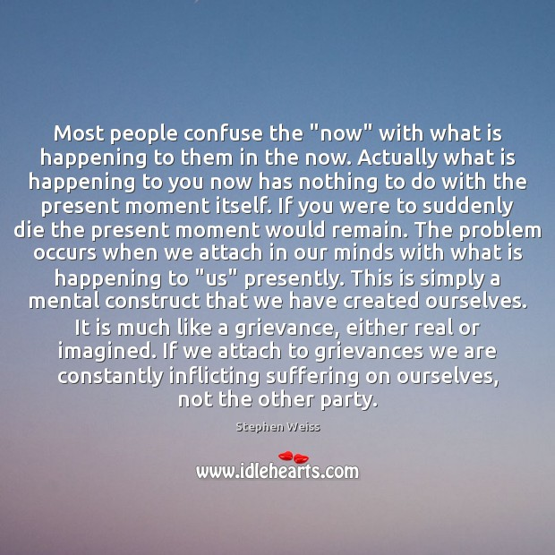 "Most people confuse the ""now"" with what is happening to them in Image"