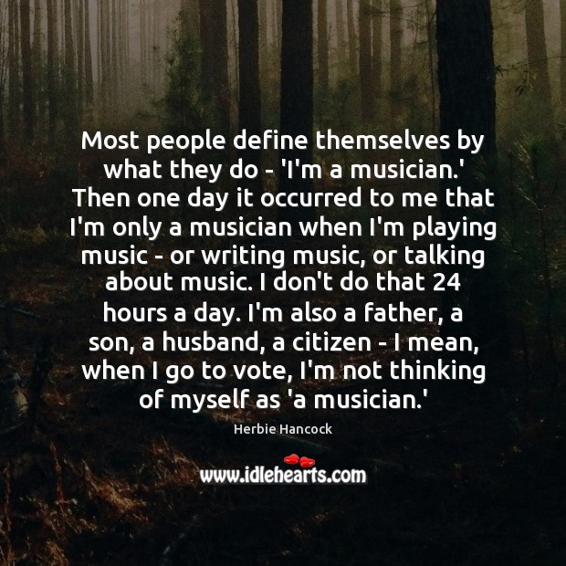 Image, Most people define themselves by what they do – 'I'm a musician.