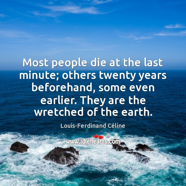 Most people die at the last minute; others twenty years beforehand, some Louis-Ferdinand Céline Picture Quote
