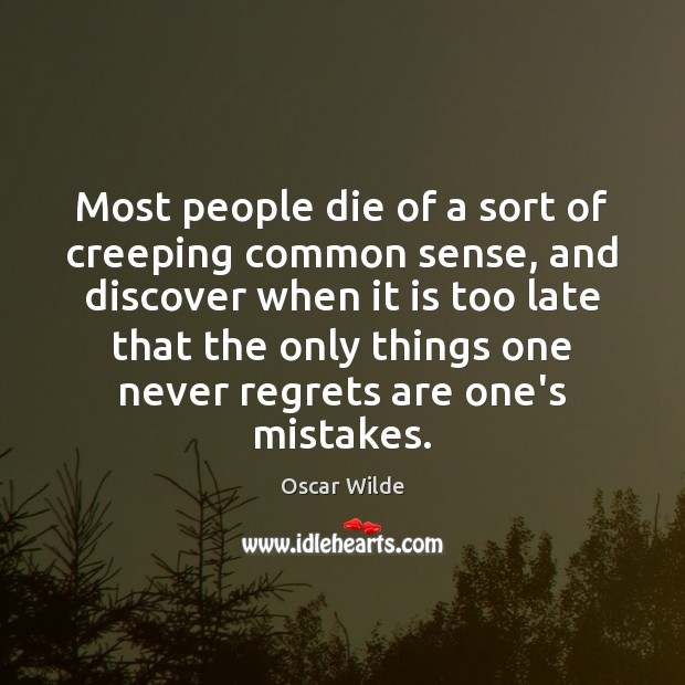 Most people die of a sort of creeping common sense, and discover Image