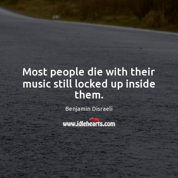 Image, Most people die with their music still locked up inside them.