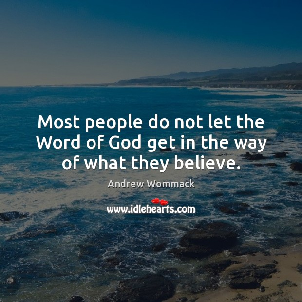 Most people do not let the Word of God get in the way of what they believe. Image