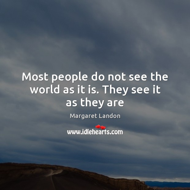 Most people do not see the world as it is. They see it as they are Image