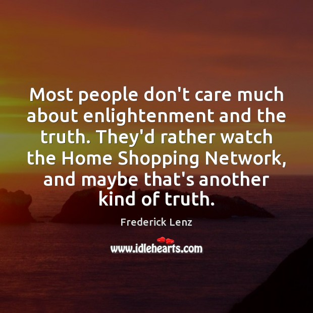 Image, Most people don't care much about enlightenment and the truth. They'd rather
