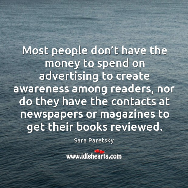 Most people don't have the money to spend on advertising to create awareness among readers Image