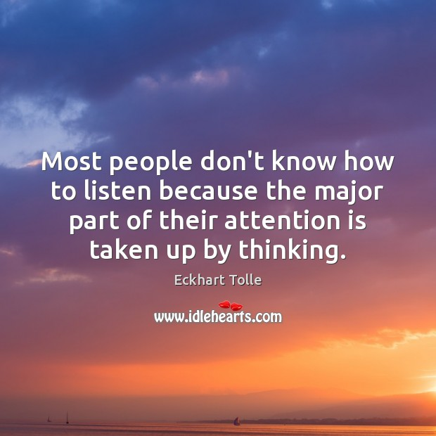 Most people don't know how to listen because the major part of Eckhart Tolle Picture Quote