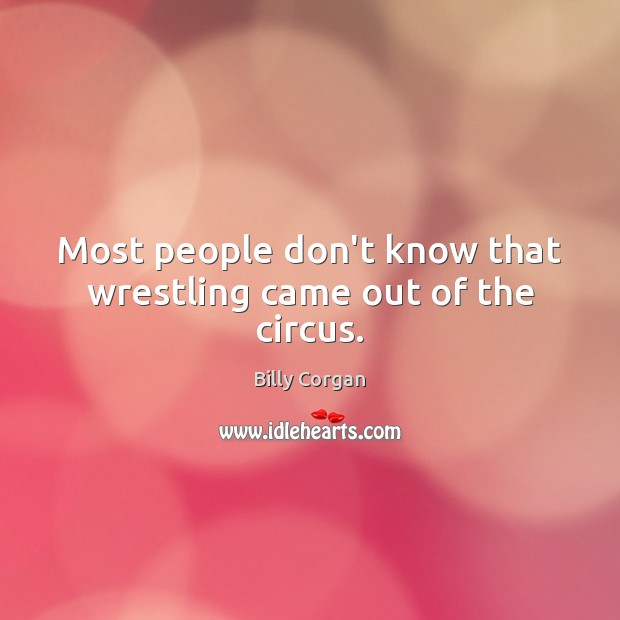 Most people don't know that wrestling came out of the circus. Image