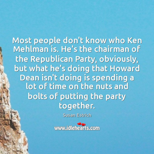 Most people don't know who Ken Mehlman is. He's the chairman of Susan Estrich Picture Quote