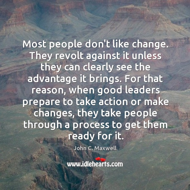 Most people don't like change. They revolt against it unless they can Image