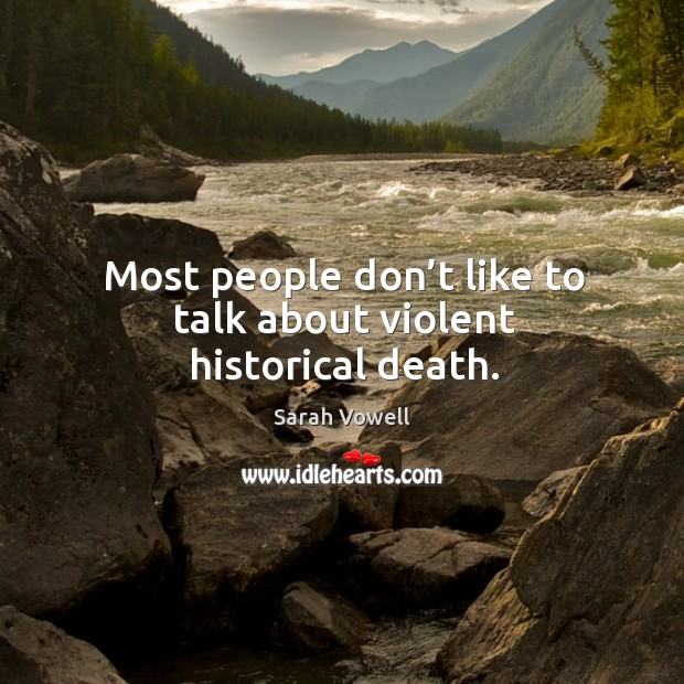 Most people don't like to talk about violent historical death. Image