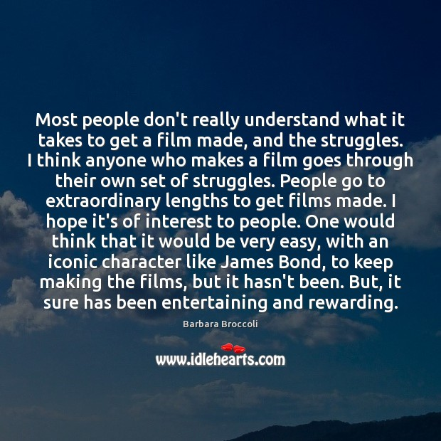 Image, Most people don't really understand what it takes to get a film