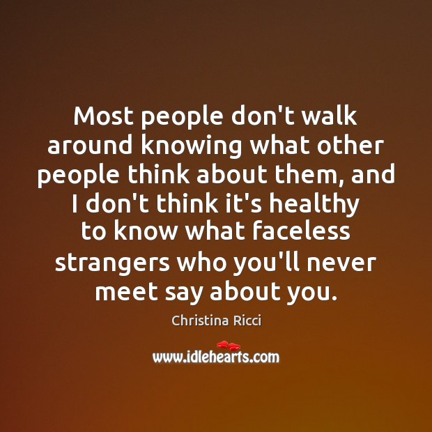 Image, Most people don't walk around knowing what other people think about them,