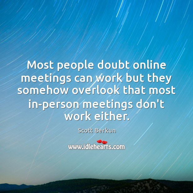 Most people doubt online meetings can work but they somehow overlook that Image