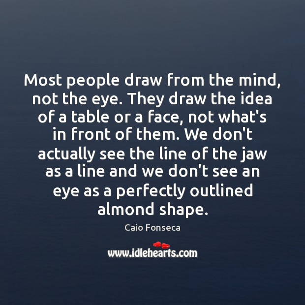 Image, Most people draw from the mind, not the eye. They draw the