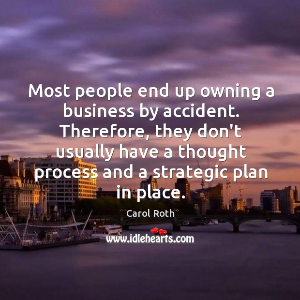 Most people end up owning a business by accident. Therefore, they don't Image