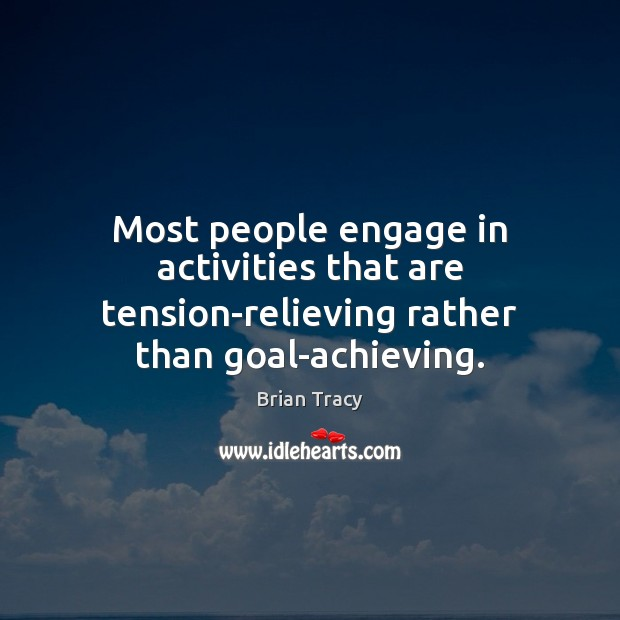 Image, Most people engage in activities that are tension-relieving rather than goal-achieving.