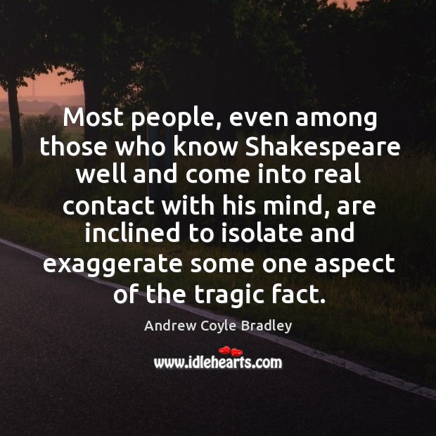 Most people, even among those who know shakespeare well and come into real contact with his mind Image