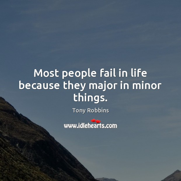 Most people fail in life because they major in minor things. Image