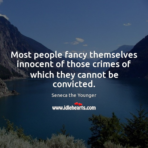 Most people fancy themselves innocent of those crimes of which they cannot be convicted. Image