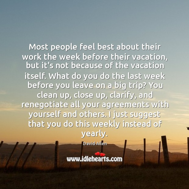 Most people feel best about their work the week before their vacation, David Allen Picture Quote