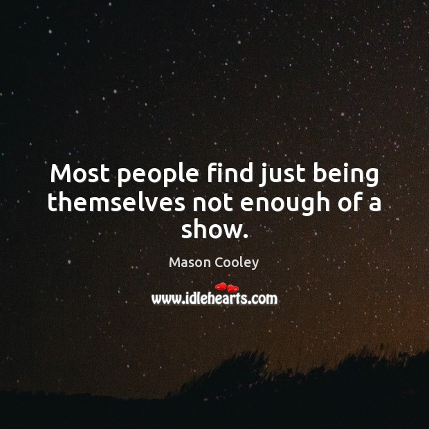 Most people find just being themselves not enough of a show. Mason Cooley Picture Quote