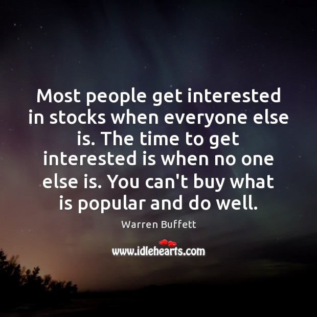 Image, Most people get interested in stocks when everyone else is. The time