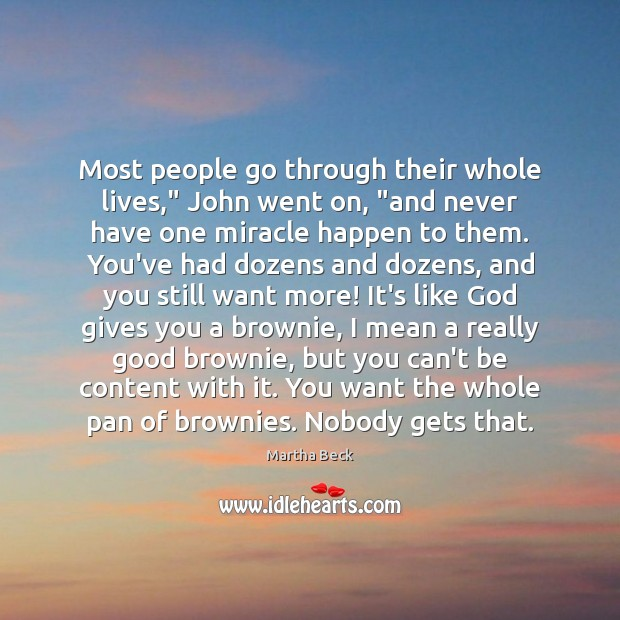 """Most people go through their whole lives,"""" John went on, """"and never Martha Beck Picture Quote"""