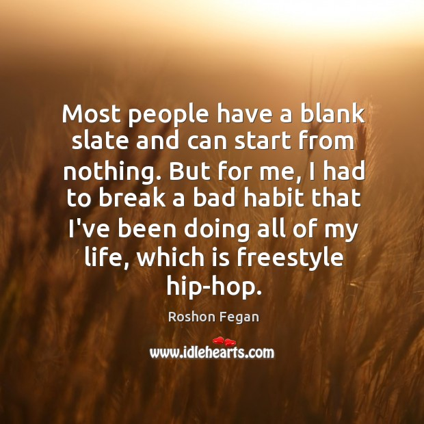 Most people have a blank slate and can start from nothing. But Image