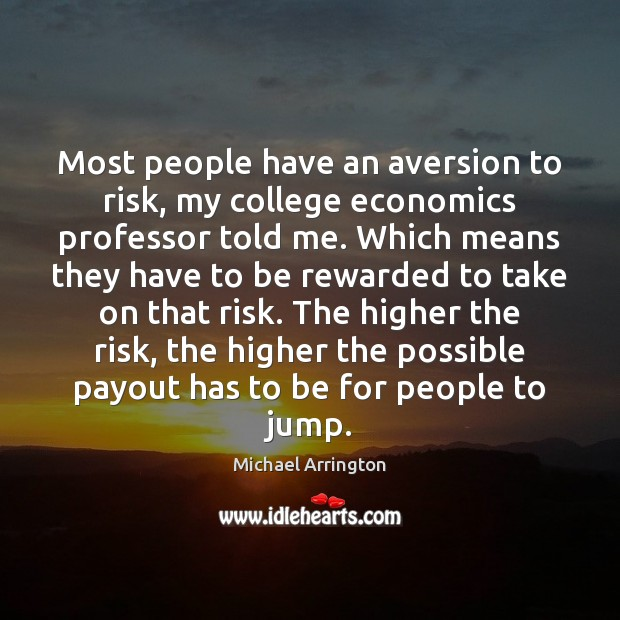 Image, Most people have an aversion to risk, my college economics professor told