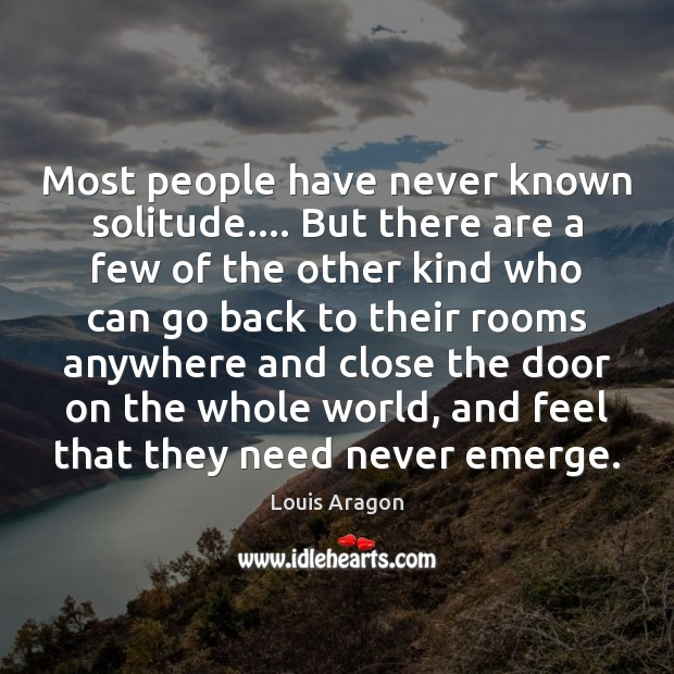 Most people have never known solitude…. But there are a few of Louis Aragon Picture Quote