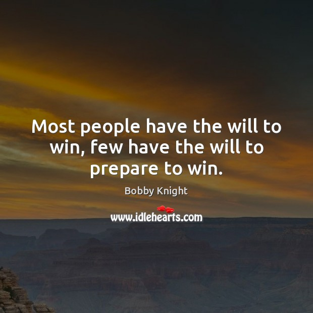 Image, Most people have the will to win, few have the will to prepare to win.