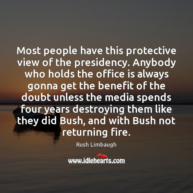 Most people have this protective view of the presidency. Anybody who holds Image