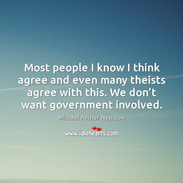Most people I know I think agree and even many theists agree with this. We don't want government involved. Image