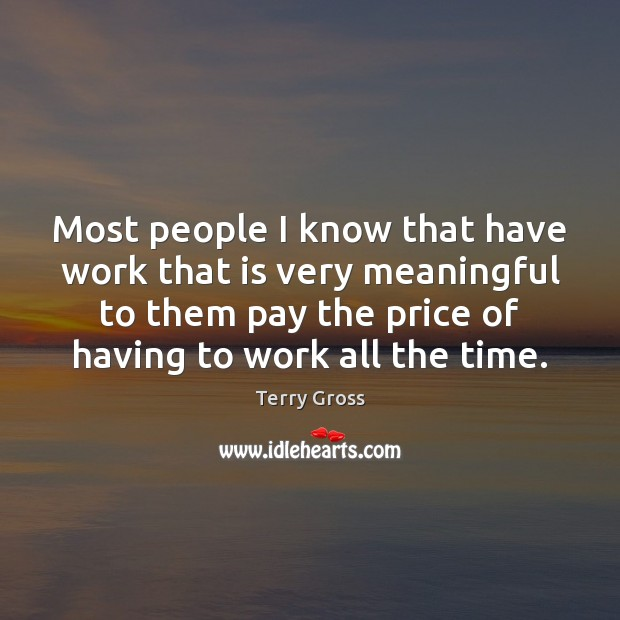 Most people I know that have work that is very meaningful to Image