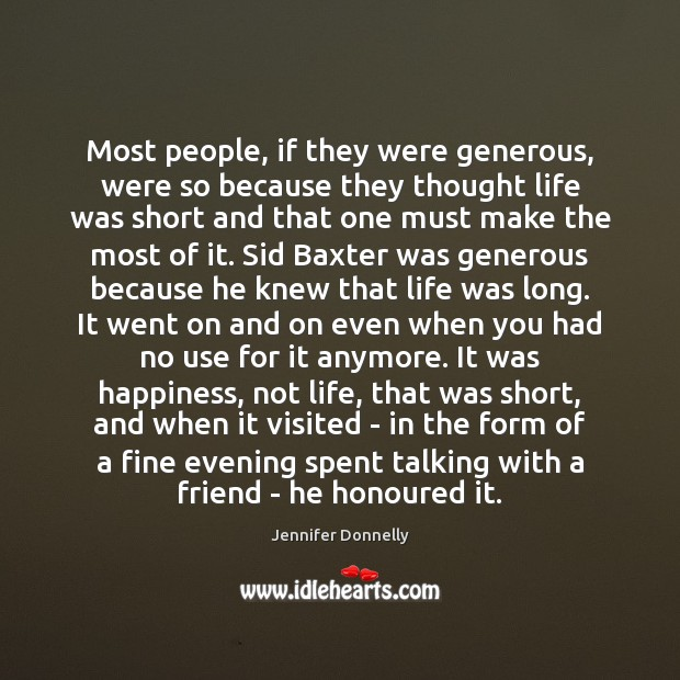 Most people, if they were generous, were so because they thought life Image