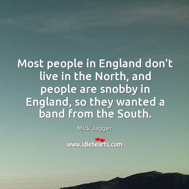 Most people in England don't live in the North, and people are Image