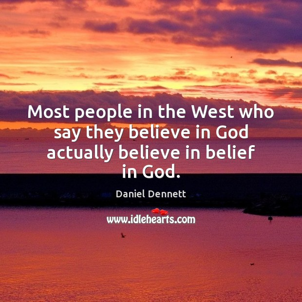 Image, Most people in the West who say they believe in God actually believe in belief in God.