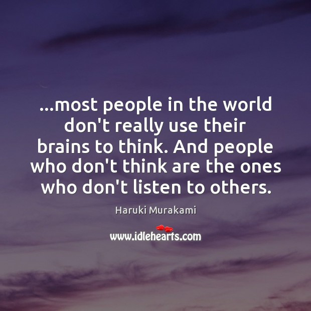 …most people in the world don't really use their brains to think. Image