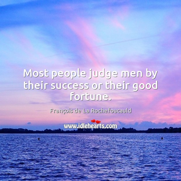 Most people judge men by their success or their good fortune. Image