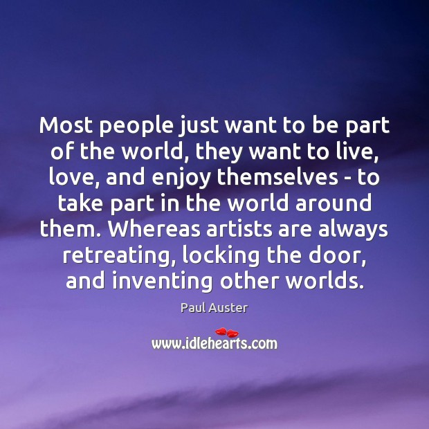 Most people just want to be part of the world, they want Paul Auster Picture Quote