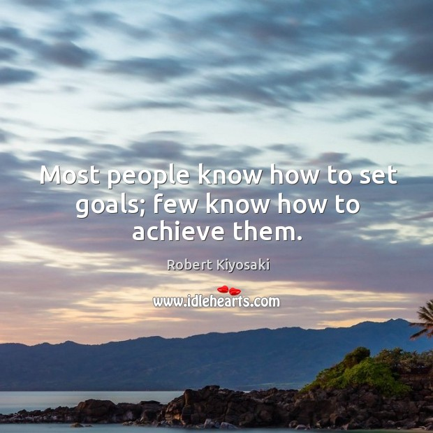 Image, Most people know how to set goals; few know how to achieve them.