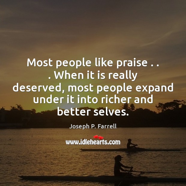 Image, Most people like praise . . . When it is really deserved, most people expand