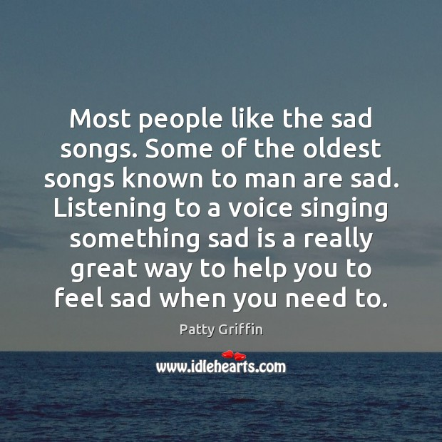 Most people like the sad songs. Some of the oldest songs known Image
